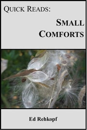 Quick Reads: Small Comforts ebook by Ed Rehkopf