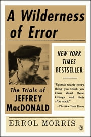 A Wilderness of Error - The Trials of Jeffrey MacDonald ebook by Errol Morris