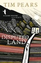Disputed Land ebook by Tim Pears