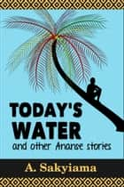 Today's Water and Other Ananse Stories ebook by A. Sakyiama