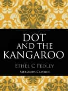 Dot and The Kangaroo - (Illustrated) ebook by Ethel C Pedley