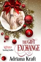 The Gift Exchange ebook by Adriana Kraft