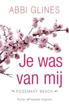 Je was van mij ebook by Abbi Glines, Manon Berlang
