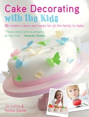 Cake Decorating with the Kids - 30 Modern Cakes and Bakes for All the Family to Make ebook by Jill Collins,Natalie Saville