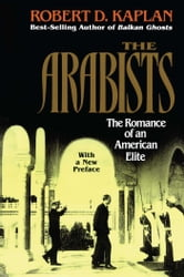 Arabists - The Romance of an American Elite ebook by Robert D. Kaplan