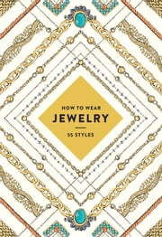How to Wear Jewelry - 55 Styles ebook by Abrams,Jinnie Lee,Judith van den Hoek