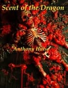Scent of the Dragon ebook by Anthony Hulse