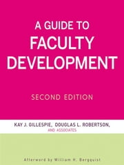 A Guide to Faculty Development ebook by Kay J. Gillespie,Douglas L. Robertson,William H. Bergquist
