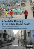 Affordable Housing in the Urban Global South - Seeking Sustainable Solutions ebook by Jan Bredenoord, Paul Van Lindert, Peer Smets