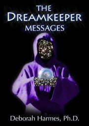 The Dreamkeeper Messages ebook by Deborah Harmes, Ph.D.