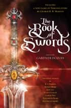 The Book of Swords ebook by Gardner Dozois, George R. R. Martin, Robin Hobb, Scott Lynch, Garth Nix