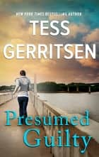 Presumed Guilty ebook by Tess Gerritsen