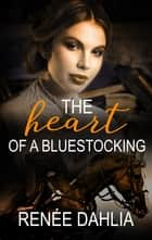 The Heart Of A Bluestocking eBook by Renee Dahlia