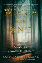 Wicca for One - The Path of Solitary Witchcraft ebook by Raymond Buckland