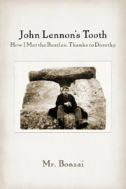 John Lennon's Tooth - How I Met the Beatles, Thanks to Dorothy ebook by Mr. Bonzai