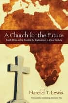 A Church for the Future ebook by Harold T. Lewis,Archbishop Desmond Tutu