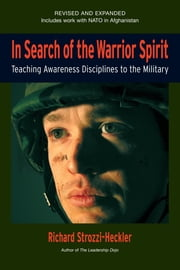 In Search of the Warrior Spirit, Fourth Edition - Teaching Awareness Disciplines to the Green Berets ebook by Richard Strozzi-Heckler