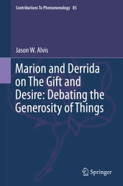Marion and Derrida on The Gift and Desire: Debating the Generosity of Things ebook by Jason W. Alvis