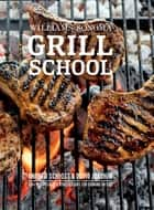 Williams-Sonoma Grill School - Essential Techniques and Recipes For Great Outdoor Flavors ebook by Andrew Schloss, David Joachim