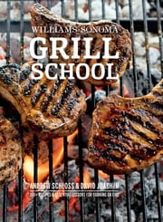 Williams-Sonoma Grill School - Essential Techniques and Recipes For Great Outdoor Flavors ebook by Kobo.Web.Store.Products.Fields.ContributorFieldViewModel