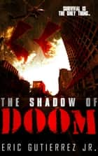 The Shadow of Doom ebook by Eric Gutierrez Jr