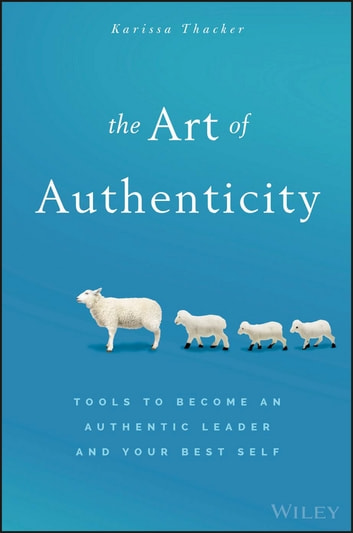 The Art of Authenticity - Tools to Become an Authentic Leader and Your Best Self ebook by Karissa Thacker