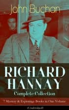 RICHARD HANNAY Complete Collection – 7 Mystery & Espionage Books in One Volume (Unabridged) - The Thirty-Nine Steps, Greenmantle, Mr Standfast, The Three Hostages, The Island of Sheep, The Courts of the Morning & The Green Wildebeest ebook by John Buchan