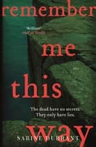 Remember Me This Way - A dark, twisty and suspenseful thriller ebook by Sabine Durrant