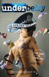 Underbelly: The Golden Mile ebook by John Silvester and Andrew Rule