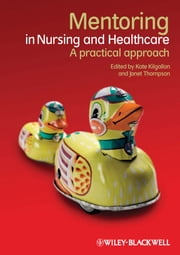 Mentoring in Nursing and Healthcare - A Practical Approach ebook by Kate Kilgallon, Janet Thompson