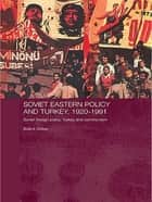 Soviet Eastern Policy and Turkey, 1920-1991 ebook by Bulent Gokay