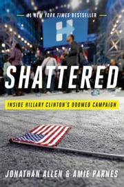 Shattered - Inside Hillary Clinton's Doomed Campaign eBook par Jonathan Allen, Amie Parnes