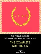 The Complete Suetonius - The Twelve Caesars, and the Lives of the Grammarians, Rhetoricians and Poets ebook by Gaius Suetonius Tranquilus