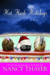 Hot Flash Holidays - A Novel ebook by Nancy Thayer