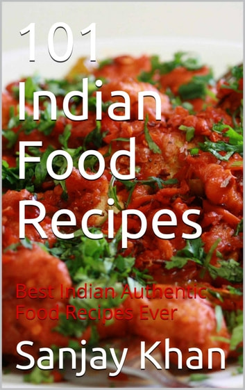 101 indian food recipes ebook by sanjay khan 9782765916215 101 indian food recipes best indian authentic food recipes ever ebook by sanjay khan forumfinder Images