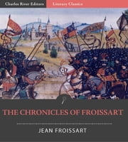 The Chronicles of Froissart (Illustrated Edition) ebook by Jean Froissart