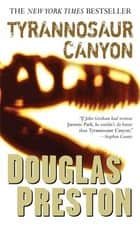 Tyrannosaur Canyon ebook by Douglas Preston