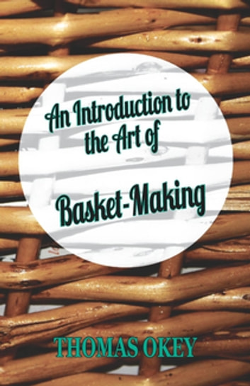 An Introduction to the Art of Basket-Making ebook by Thomas Okey