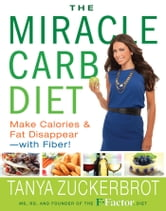 The Miracle Carb Diet - Make Calories and Fat Disappear--with Fiber! ebook by Tanya Zuckerbrot