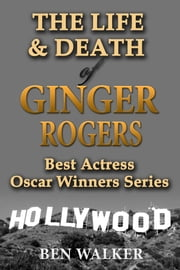 The Life & Death of Ginger Rogers ebook by Ben Walker