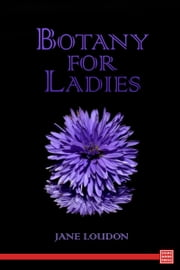Botany for Ladies ebook by Jane Loudon