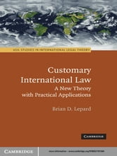 Customary International Law - A New Theory with Practical Applications ebook by Brian D. Lepard
