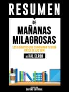 Mañanas Milagrosas: Los 6 Habitos Que Cambiaran Tu Vida Antes De La 8am (The Miracle Morning) - Resumen del libro de Hal Elrod ebook by Sapiens Editorial