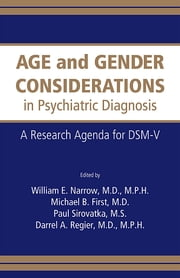 Age and Gender Considerations in Psychiatric Diagnosis - A Research Agenda for DSM-V ebook by William E. Narrow,Michael B. First,Paul J. Sirovatka,Darrel A. Regier