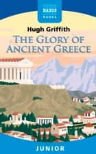 The Glory of Ancient Greece ebook by Hugh Griffith