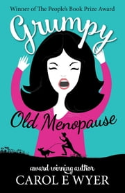 Grumpy Old Menopause ebook by Carol E Wyer