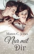 Nur mit Dir ebook by Maren C. Jones