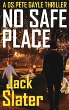 No Safe Place (DS Peter Gayle thrillers Book 6) ebook by
