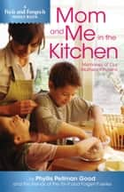 Mom and Me in the Kitchen - Memories Of Our Mothers' Kitchen ebook by Phyllis Good
