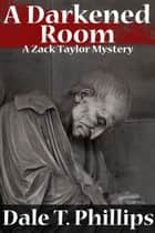 A Darkened Room (A Zack Taylor Mystery) - The Zack Taylor series, #6 ebook by